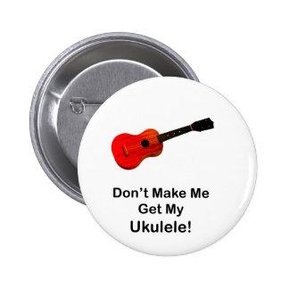 Don't make me get my Ukulele! 6 Cm Round Badge