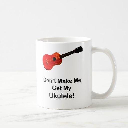 Don't Make Me Get My Ukulele Mug