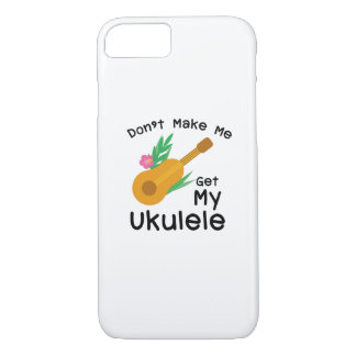 Don't Make Me Get My Ukulele Uke Music Lover Gift iPhone 8/7 Case