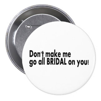 Dont Make Me Go All Bridal On You 7.5 Cm Round Badge