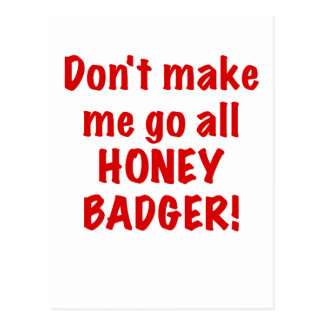 Dont Make Me Go All Honey Badger Postcard