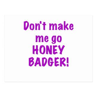 Dont Make Me Go Honey Badger Postcard