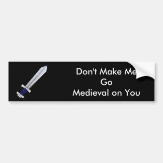 Don't Make Me Go Medieval on You Bumper Sticker
