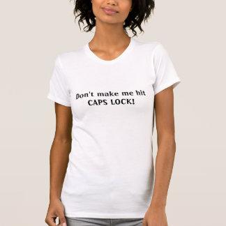 Don't make me hit CAPS LOCK! T-shirt