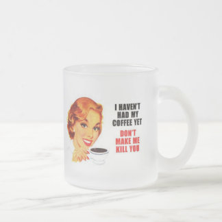 Dont Make Me Kill You Frosted Glass Mug