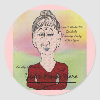 Don't Make Me Send the Library Lady Classic Round Sticker