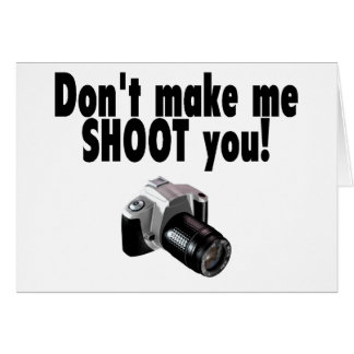 Dont Make Me Shoot You Greeting Card