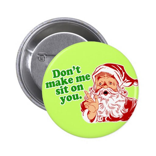 Dont Make Me Sit On You Pinback Button