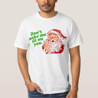 Dont Make Me Sit On You T-Shirt