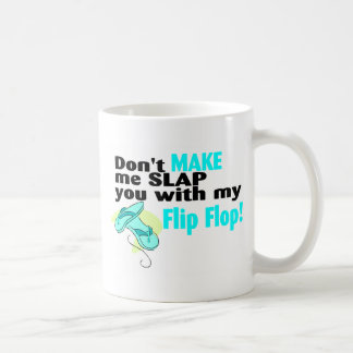 Dont Make Me Slap You With My Flip Flop Coffee Mug