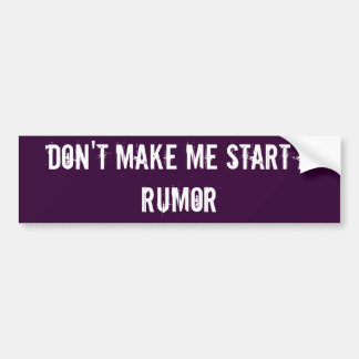 DoN't MaKe Me StArT a RuMoR Bumper Sticker