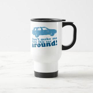 Don't Make Me Turn this Car Around! Travel Mug