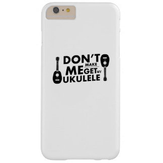 Don't Make Me Ukulele Uke Music Lover Gift  Player Barely There iPhone 6 Plus Case