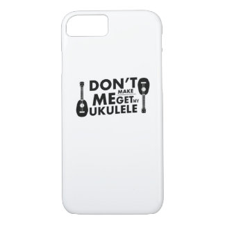 Don't Make Me Ukulele Uke Music Lover Gift  Player iPhone 8/7 Case