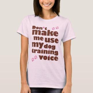 Don't Make Me Use My Dog Training Voice T-Shirt