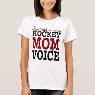 Don't Make Me Use My Hockey Mom Voice t-shirt