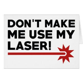 Don't Make Me Use My Laser Card