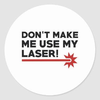 Don't Make Me Use My Laser Classic Round Sticker