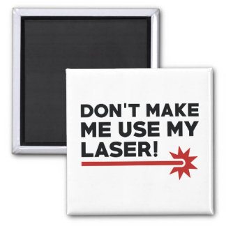 Don't Make Me Use My Laser Magnet