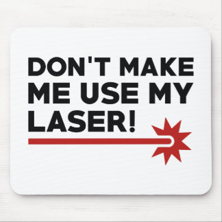 Don't Make Me Use My Laser Mouse Pad
