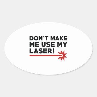Don't Make Me Use My Laser Oval Sticker