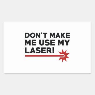 Don't Make Me Use My Laser Rectangular Sticker
