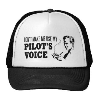 Don't Make Me Use My Pilot's Voice Trucker Hat