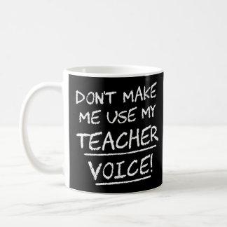 Don't Make Me Use My Teacher Voice Basic White Mug