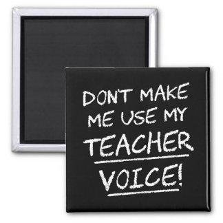 Don't Make Me Use My Teacher Voice Refrigerator Magnets