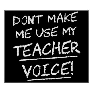 Don't Make Me Use My Teacher Voice Poster