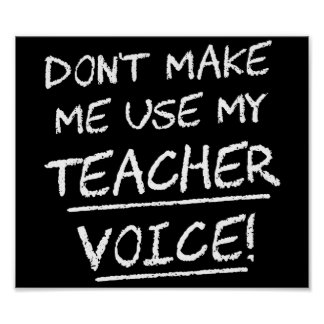 Don't Make Me Use My Teacher Voice Posters
