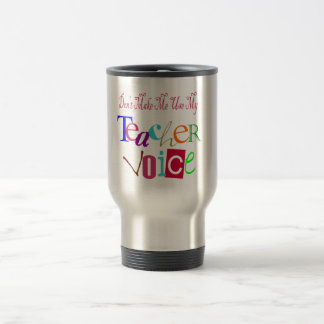 Don't Make Me Use My Teacher Voice Stainless Steel Travel Mug
