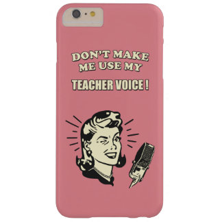 Don't Make Me Use My Teacher Voice Teaching Quote Barely There iPhone 6 Plus Case