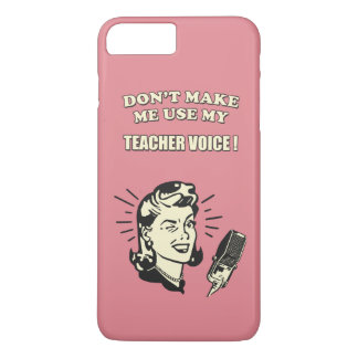 Don't Make Me Use My Teacher Voice Teaching Quote iPhone 7 Plus Case