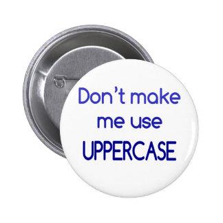Don't make me use UPPERCASE 6 Cm Round Badge