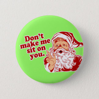 Dont Make Santa Sit On You 6 Cm Round Badge