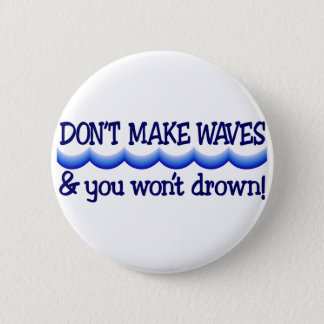 Dont Make Waves 6 Cm Round Badge