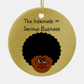 Don't Mess Around The Internet is Serious Business Round Ceramic Decoration