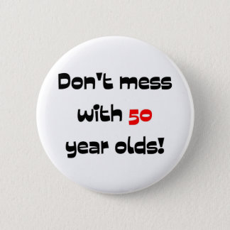 Don't mess with 50 year olds 6 cm round badge