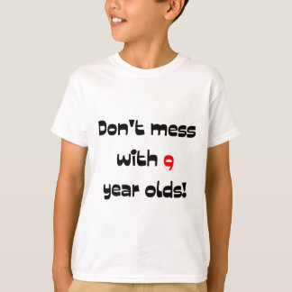 Don't mess with 9 year olds T-Shirt