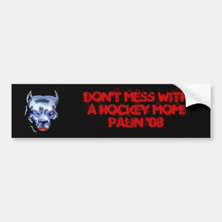 Don't Mess With A Hockey Mom! Palin '08 Bumper Sticker