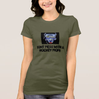 Dont Mess With A Hockey Mom! T-Shirt