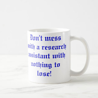 Don't mess with a Research Assistant... Basic White Mug