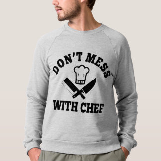 Don't Mess With Chef Sweatshirt