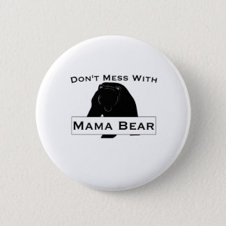 Don't Mess With Mama Bear Button