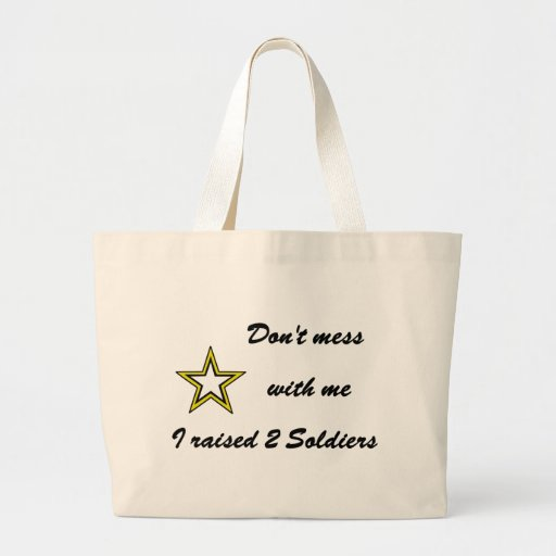 Don't mess with me I raised 2 Soldiers Tote Bags