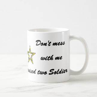 Don't mess with me I raised two Soldiers Coffee Mug