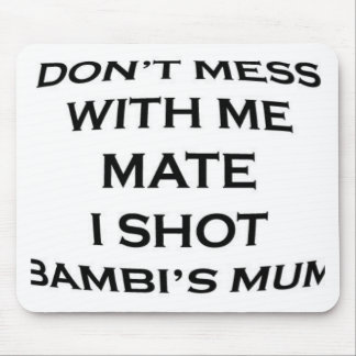 dont mess with me mate i shot bambi's mum mouse pad