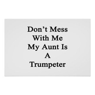 Don't Mess With Me My Aunt Is A Trumpeter Poster
