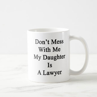 Don't Mess With Me My Daughter Is A Lawyer Basic White Mug